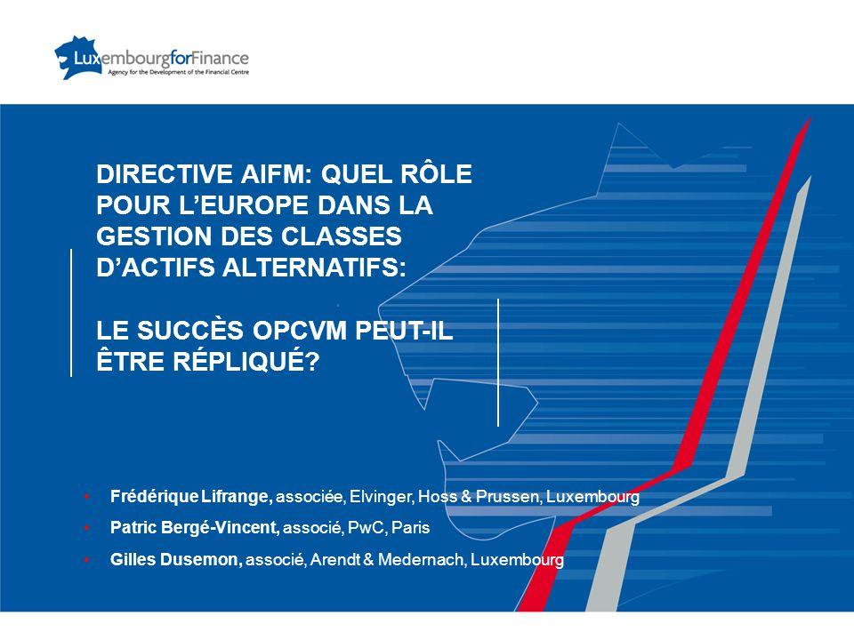 DIRECTIVE AIFM: QUEL RÔLE POUR L'EUROPE DANS LA GESTION DES CLASSES D'ACTIFS ALTERNATIFS: LE SUCCÈS OPCVM PEUT-IL ÊTRE RÉPLIQUÉ.