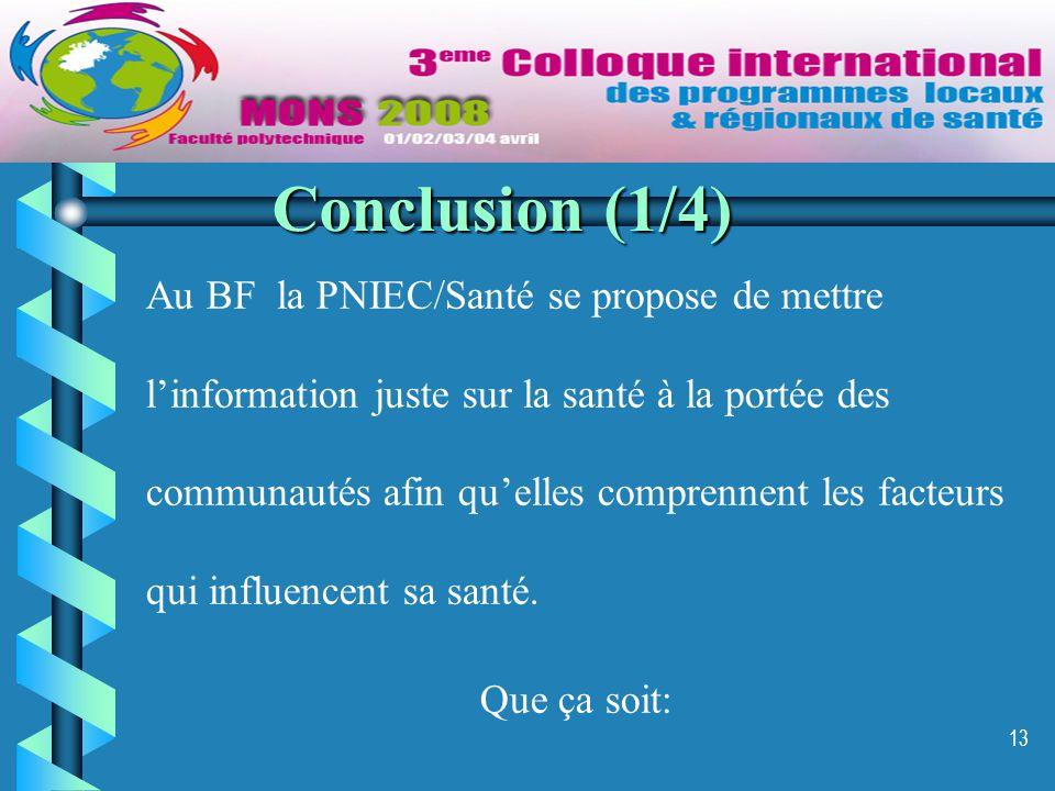 13 Conclusion (1/4) Au BF la PNIEC/Santé se propose de mettre l'information juste sur la santé à la portée des communautés afin qu'elles comprennent les facteurs qui influencent sa santé.