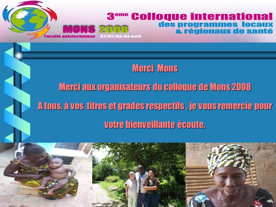 16 Merci Mons Merci aux organisateurs du colloque de Mons 2008 A tous, à vos titres et grades respectifs, je vous remercie pour votre bienveillante écoute.