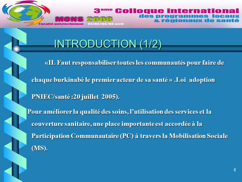 4 INTRODUCTION (1/2) «IL Faut responsabiliser toutes les communautés pour faire de chaque burkinabè le premier acteur de sa santé ».Loi adoption PNIEC/santé :20 juillet 2005).