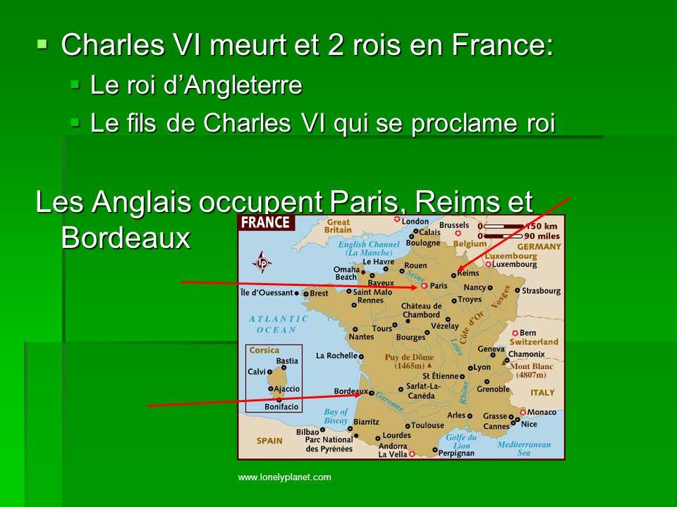  Charles VI meurt et 2 rois en France:  Le roi d'Angleterre  Le fils de Charles VI qui se proclame roi Les Anglais occupent Paris, Reims et Bordeau