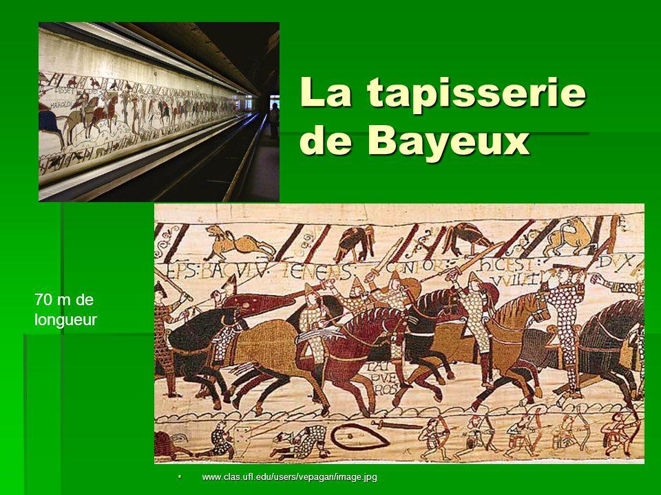 La tapisserie de Bayeux  www.clas.ufl.edu/users/vepagan/image.jpg 70 m de longueur
