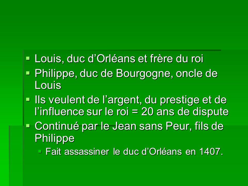  Louis, duc d'Orléans et frère du roi  Philippe, duc de Bourgogne, oncle de Louis  Ils veulent de l'argent, du prestige et de l'influence sur le ro