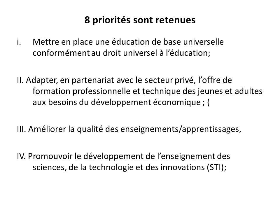 8 priorités sont retenues i.Mettre en place une éducation de base universelle conformément au droit universel à l'éducation; II. Adapter, en partenari