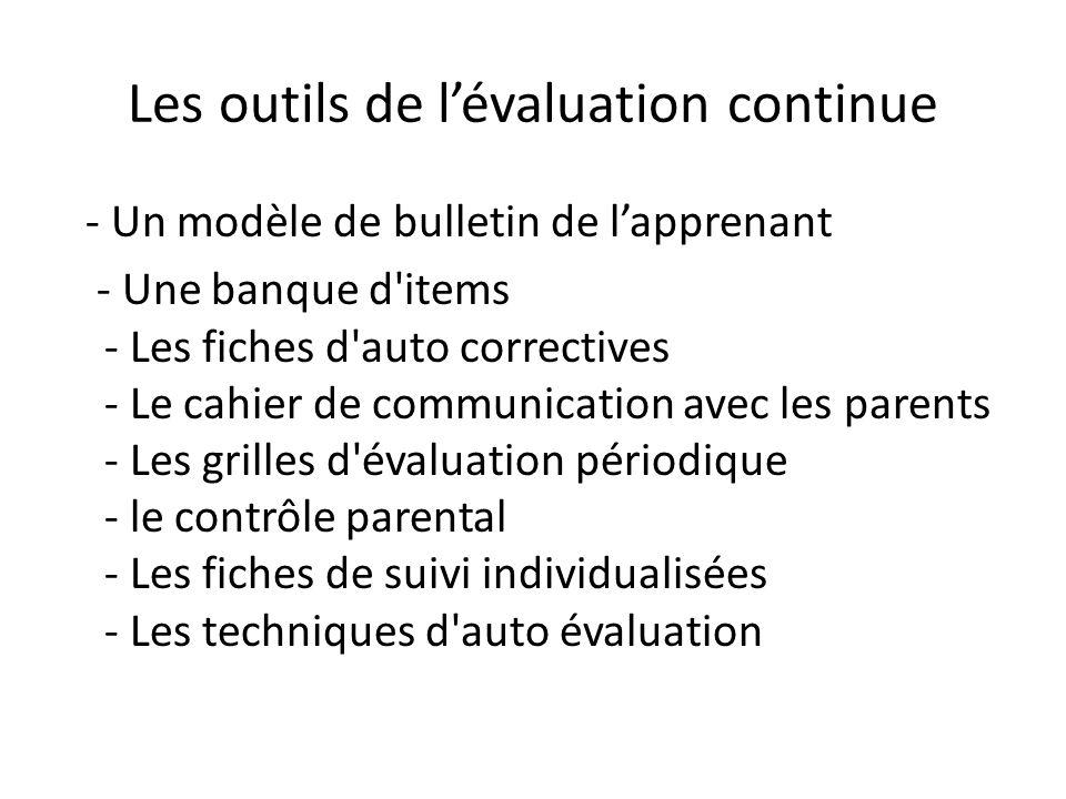 Les outils de l'évaluation continue - Un modèle de bulletin de l'apprenant - Une banque d'items - Les fiches d'auto correctives - Le cahier de communi