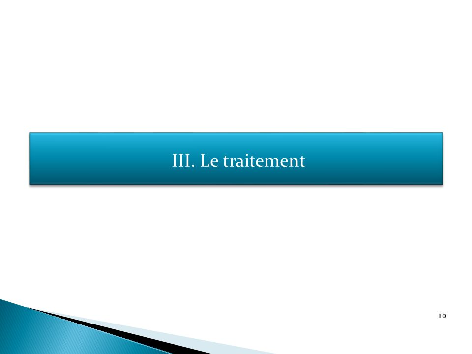 10 III. Le traitement