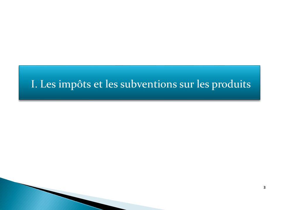 3 I. Les impôts et les subventions sur les produits I.