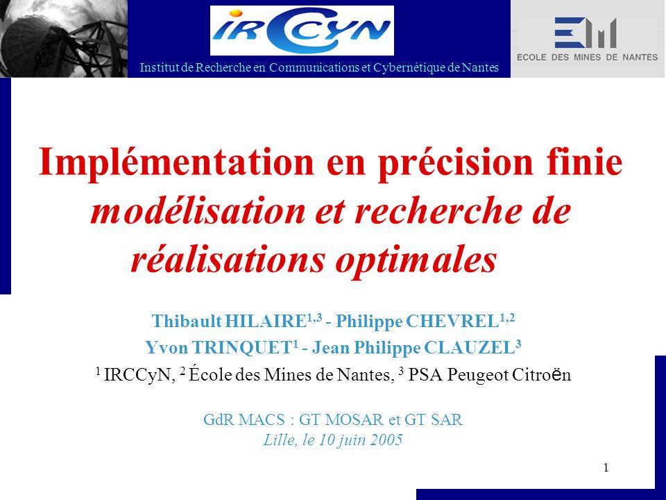 Institut de Recherche en Communications et Cybernétique de Nantes 1 Implémentation en précision finie modélisation et recherche de réalisations optima
