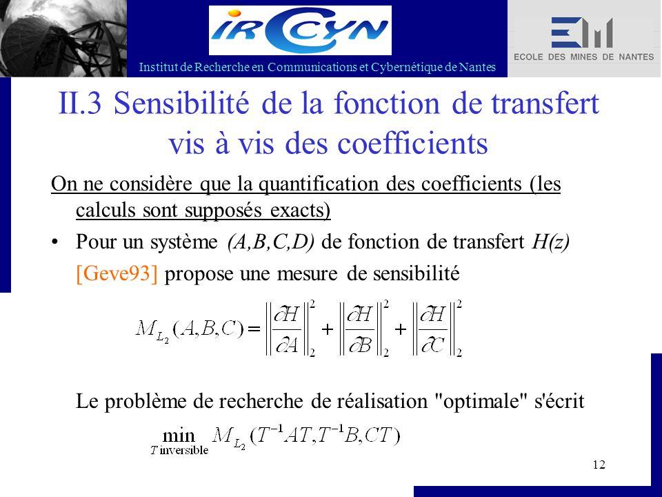 Institut de Recherche en Communications et Cybernétique de Nantes 12 II.3 Sensibilité de la fonction de transfert vis à vis des coefficients On ne con