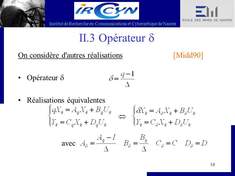 Institut de Recherche en Communications et Cybernétique de Nantes 16 II.3 Opérateur  On considère d'autres réalisations Opérateur  Réalisations équi