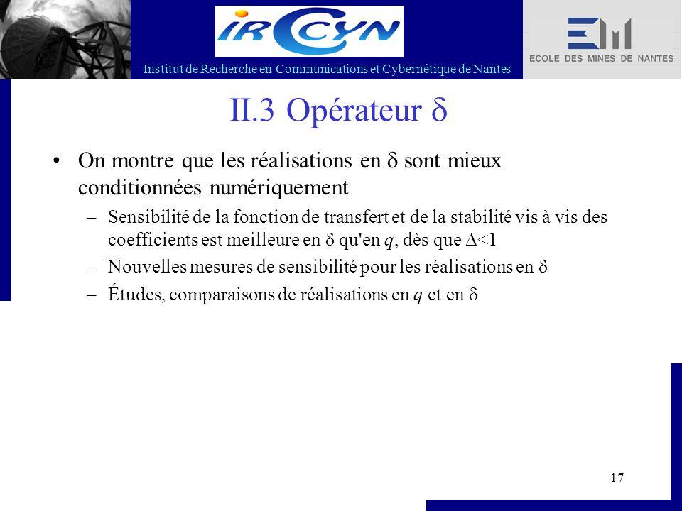 Institut de Recherche en Communications et Cybernétique de Nantes 17 II.3 Opérateur  On montre que les réalisations en  sont mieux conditionnées num