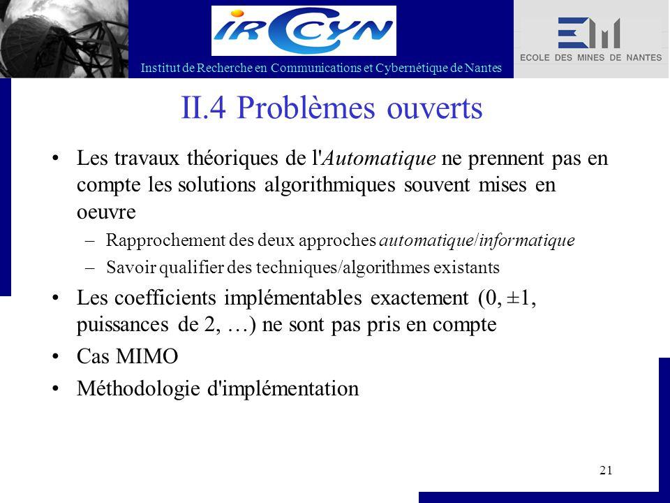 Institut de Recherche en Communications et Cybernétique de Nantes 21 II.4 Problèmes ouverts Les travaux théoriques de l'Automatique ne prennent pas en