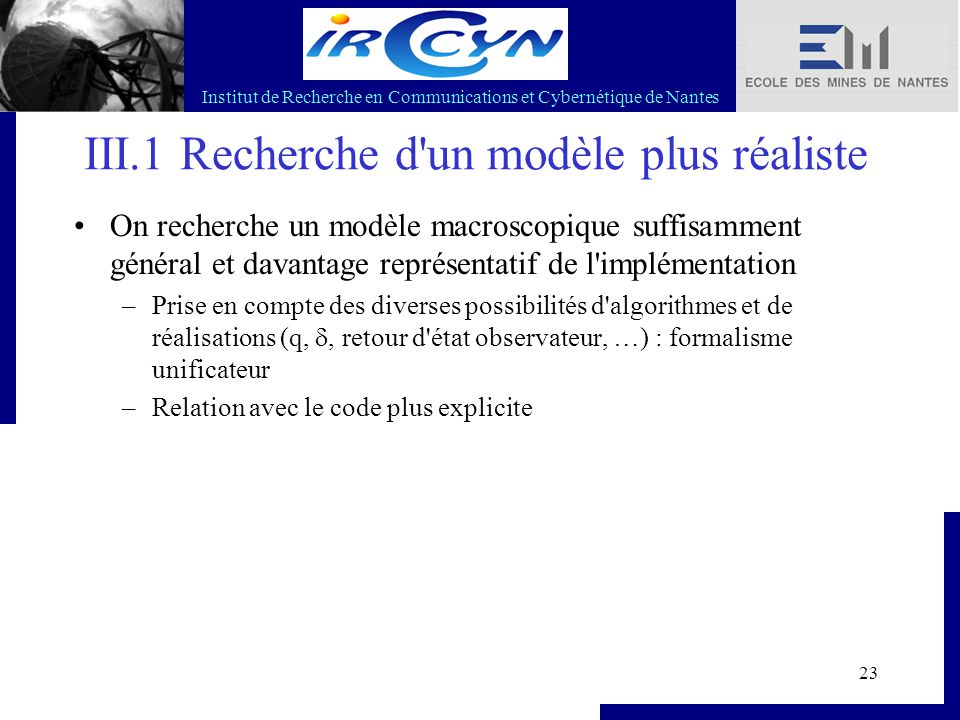 Institut de Recherche en Communications et Cybernétique de Nantes 23 III.1 Recherche d'un modèle plus réaliste On recherche un modèle macroscopique su