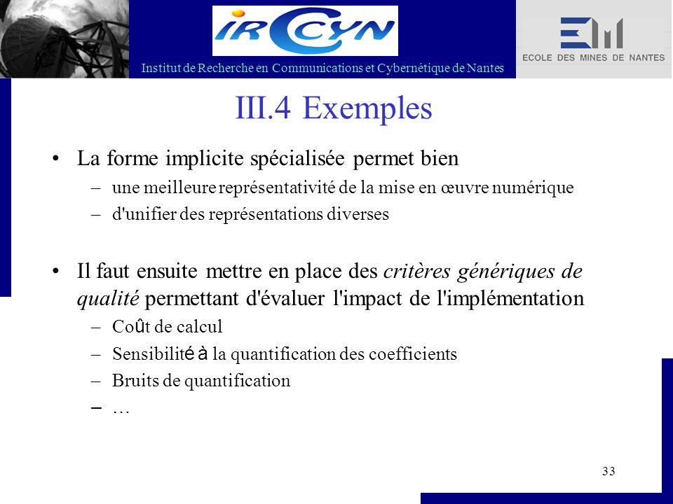 Institut de Recherche en Communications et Cybernétique de Nantes 33 III.4 Exemples La forme implicite spécialisée permet bien –une meilleure représen
