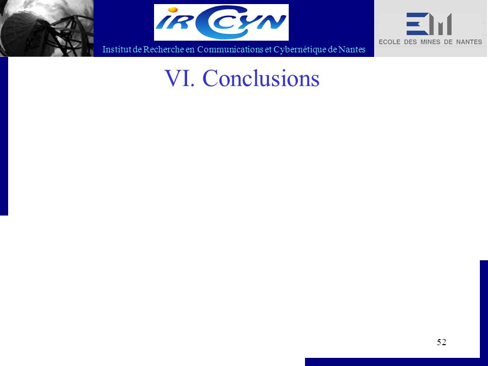 Institut de Recherche en Communications et Cybernétique de Nantes 52 VI. Conclusions