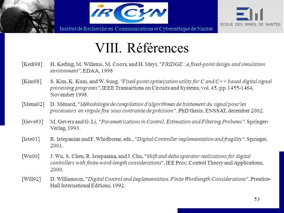 Institut de Recherche en Communications et Cybernétique de Nantes 53 VIII. Références [Kedi98]H. Keding, M. Willems, M. Coors, and H. Meyr,