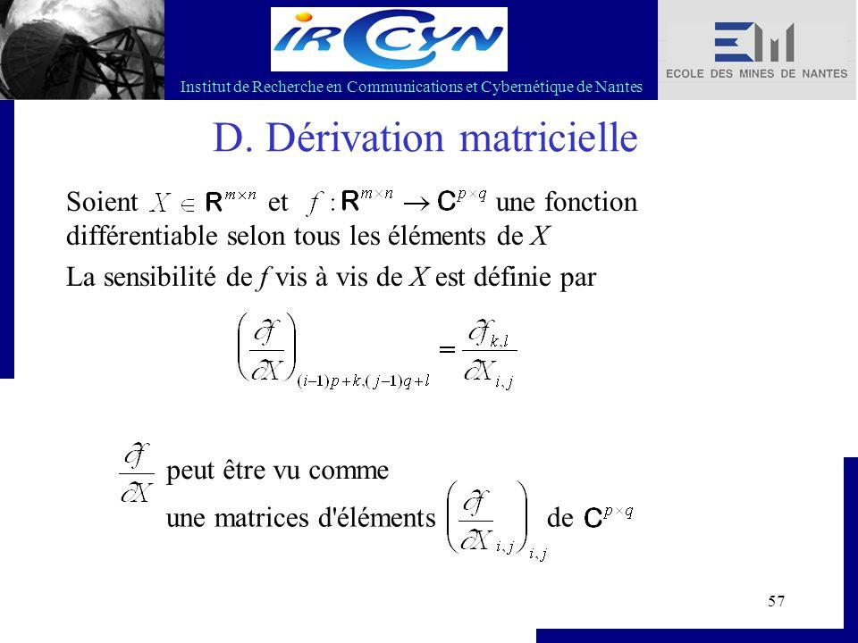 Institut de Recherche en Communications et Cybernétique de Nantes 57 D. Dérivation matricielle Soient et une fonction différentiable selon tous les él