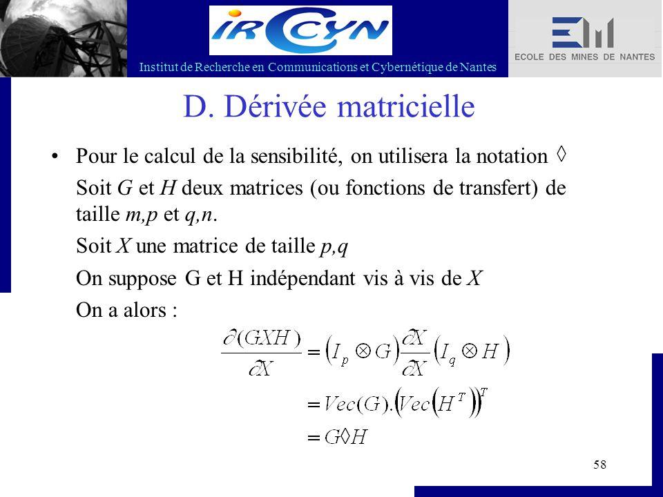 Institut de Recherche en Communications et Cybernétique de Nantes 58 D. Dérivée matricielle Pour le calcul de la sensibilité, on utilisera la notation