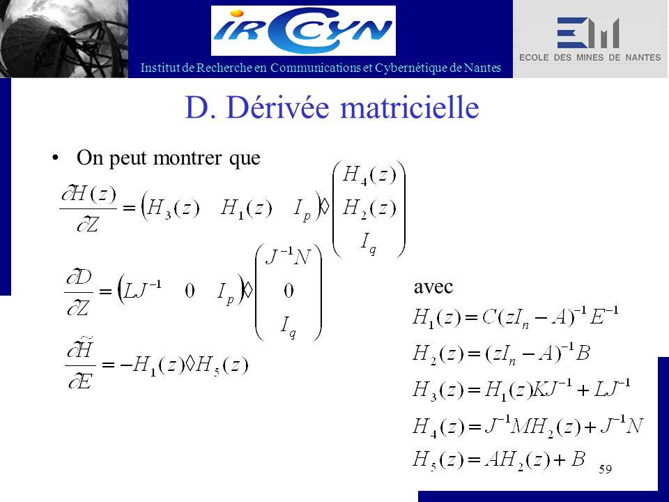 Institut de Recherche en Communications et Cybernétique de Nantes 59 D. Dérivée matricielle On peut montrer que avec