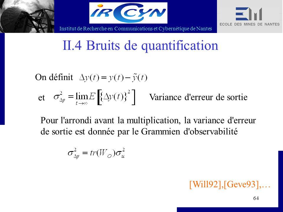 Institut de Recherche en Communications et Cybernétique de Nantes 64 II.4 Bruits de quantification On définit et Variance d'erreur de sortie [Will92],
