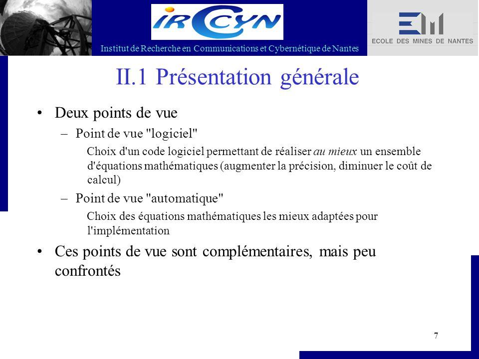Institut de Recherche en Communications et Cybernétique de Nantes 18 II.4 Exemples d implémentation Par exemple, on considère un système du 2 nd ordre Une 1 ère façon (la plus naturelle) d implémenter serait : On peut aussi utiliser une représentation dans l espace d état minimale.