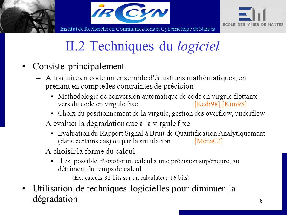 Institut de Recherche en Communications et Cybernétique de Nantes 49 V.1 Exemple Comparaisons RéalisationMesure sensibilité nb opérations q canonique93.726x 6+ q équilibrée7.9416x 16+ q optimale7.8716x 16+  canonique 9.019x 9+  optimal 4.5620x 16+ Autres critères pertinents : - taille mémoire utilisée, lisibilité des calculs, flexibilité (face aux changement des paramètres signifiants), généricité