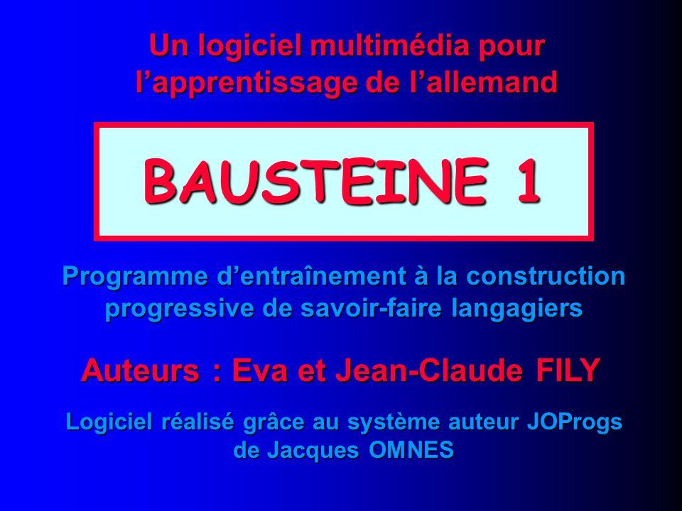 BAUSTEINE 1 Un logiciel multimédia pour l'apprentissage de l'allemand Auteurs : Eva et Jean-Claude FILY Logiciel réalisé grâce au système auteur JOProgs de Jacques OMNES Programme d'entraînement à la construction progressive de savoir-faire langagiers