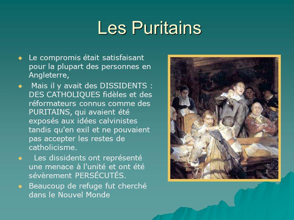 Les Puritains Les Puritains   Le compromis était satisfaisant pour la plupart des personnes en Angleterre,   Mais il y avait des DISSIDENTS : DES