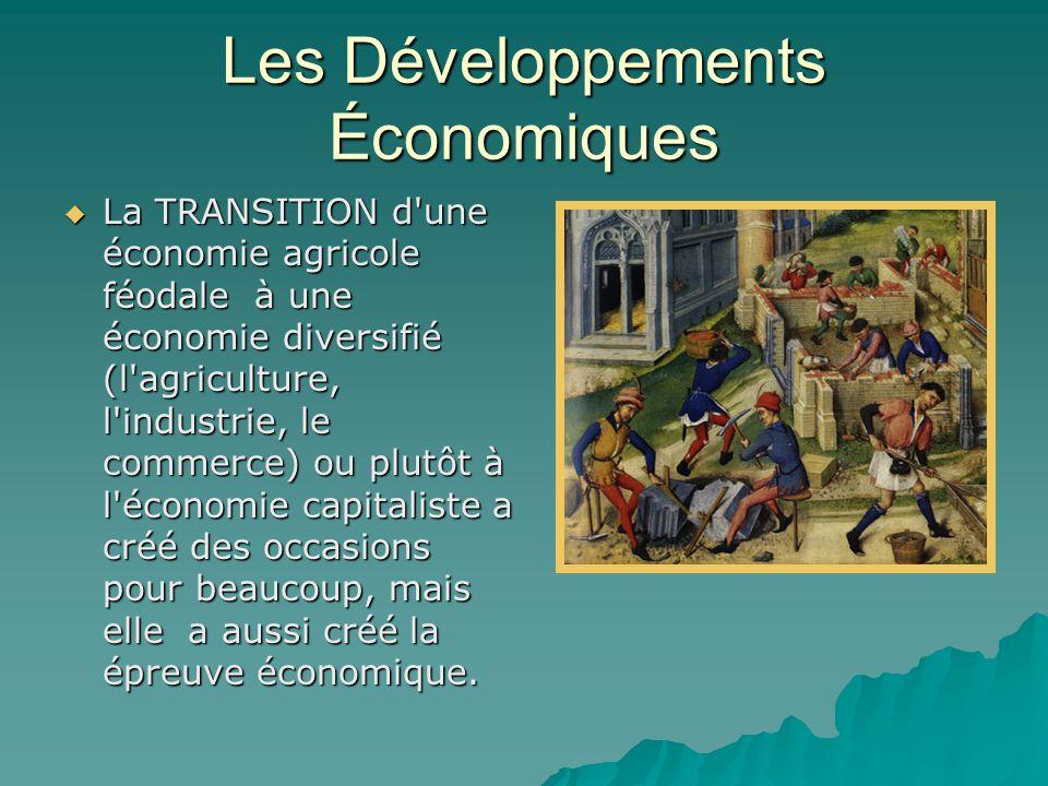 Les Développements Économiques  La TRANSITION d une économie agricole féodale à une économie diversifié (l agriculture, l industrie, le commerce) ou plutôt à l économie capitaliste a créé des occasions pour beaucoup, mais elle a aussi créé la épreuve économique.