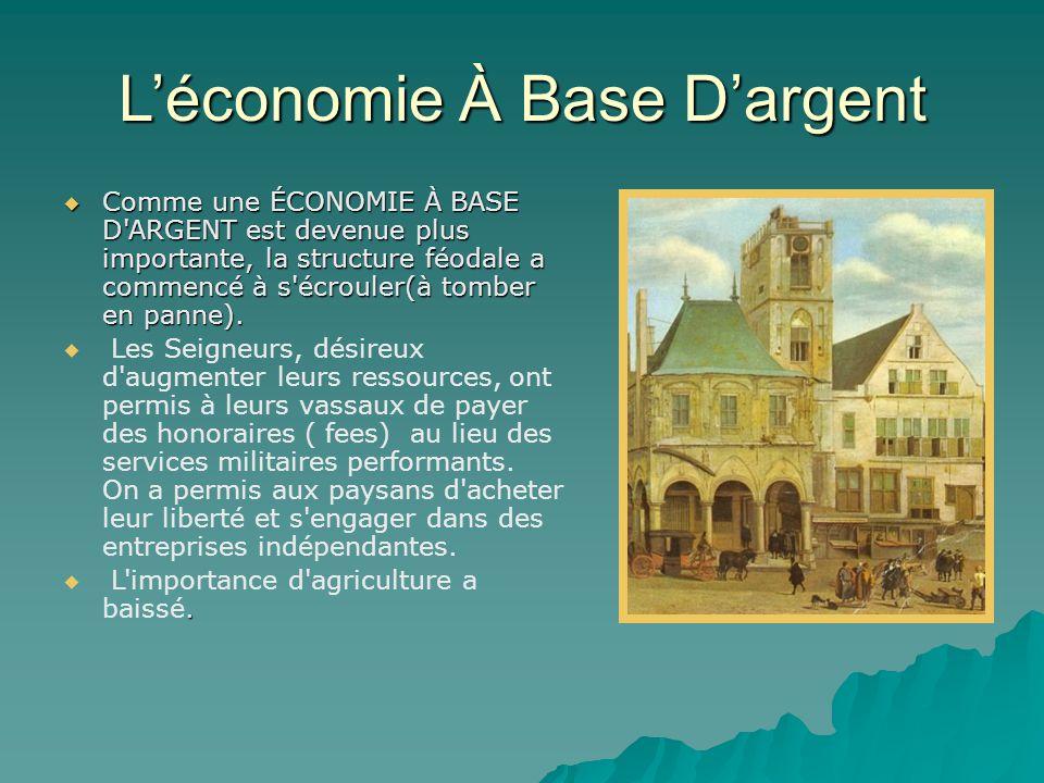 L'économie À Base D'argent  Comme une ÉCONOMIE À BASE D'ARGENT est devenue plus importante, la structure féodale a commencé à s'écrouler(à tomber en