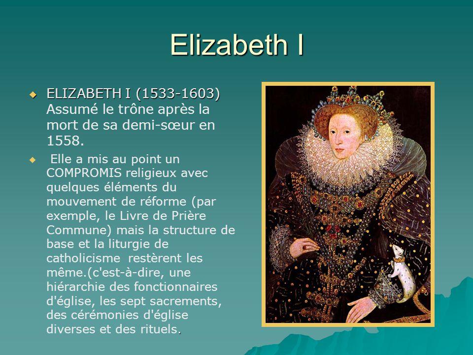 Elizabeth I  ELIZABETH I (1533-1603)  ELIZABETH I (1533-1603) Assumé le trône après la mort de sa demi-sœur en 1558. .  Elle a mis au point un COM