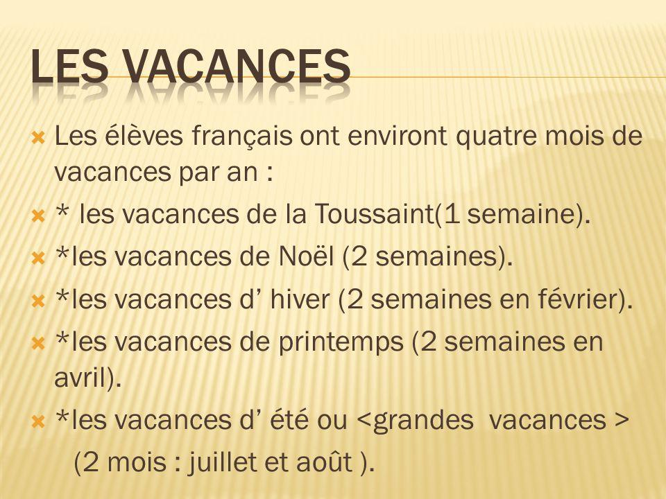  Les élèves français ont environt quatre mois de vacances par an :  * les vacances de la Toussaint(1 semaine).