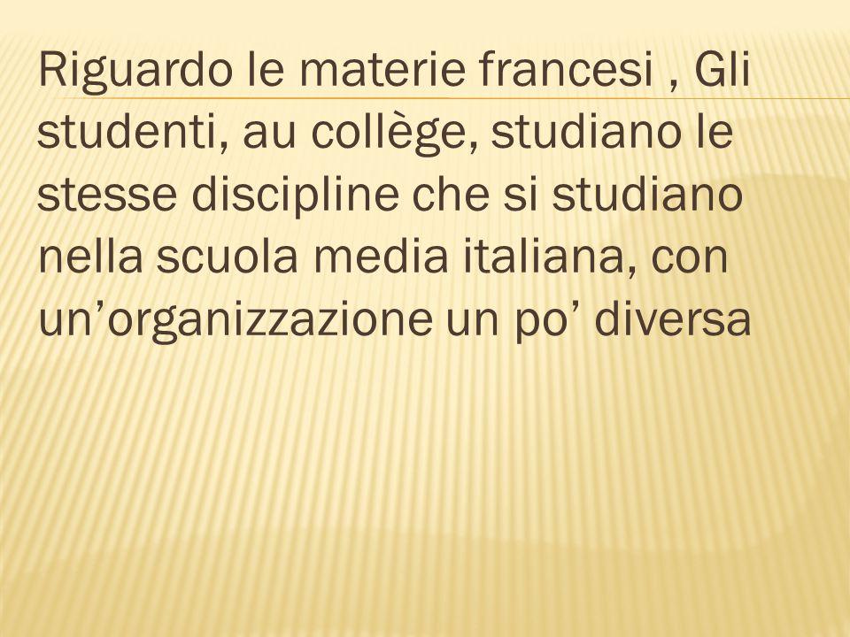 Riguardo le materie francesi, Gli studenti, au collège, studiano le stesse discipline che si studiano nella scuola media italiana, con un'organizzazione un po' diversa