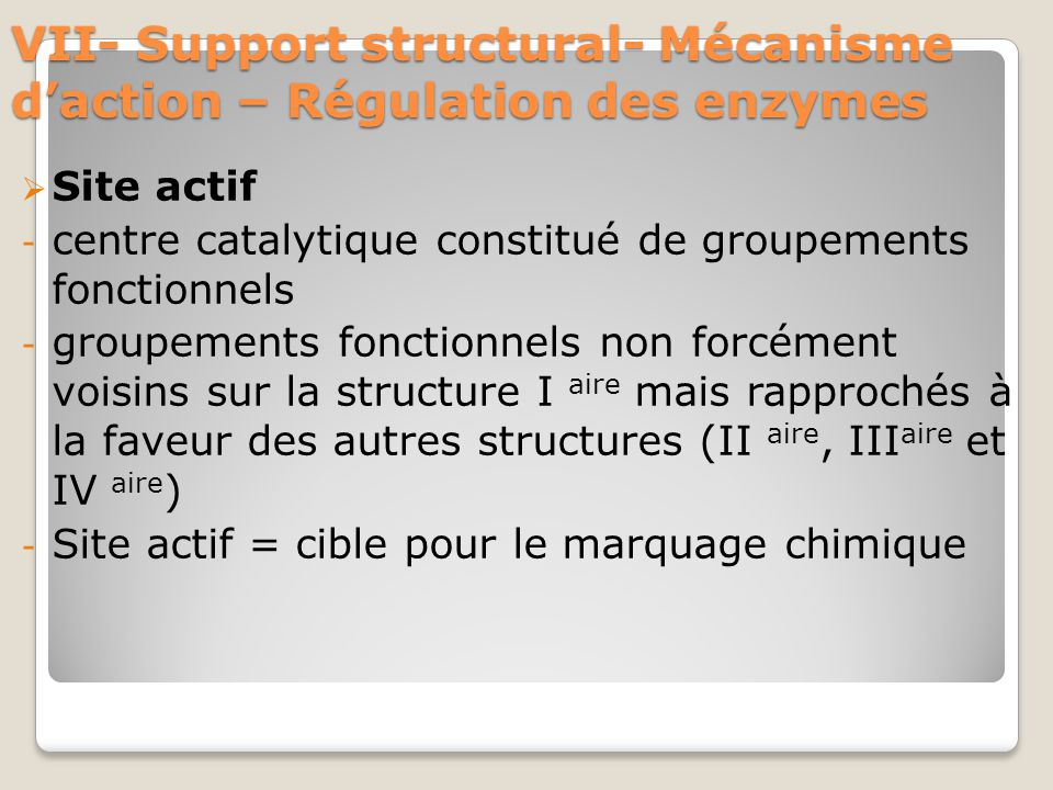 VII- Support structural- Mécanisme d'action – Régulation des enzymes  Site actif - centre catalytique constitué de groupements fonctionnels - groupem