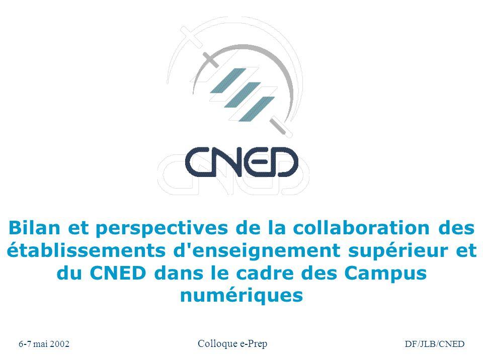 6-7 mai 2002 Colloque e-Prep DF/JLB/CNED Bilan et perspectives de la collaboration des établissements d enseignement supérieur et du CNED dans le cadre des Campus numériques