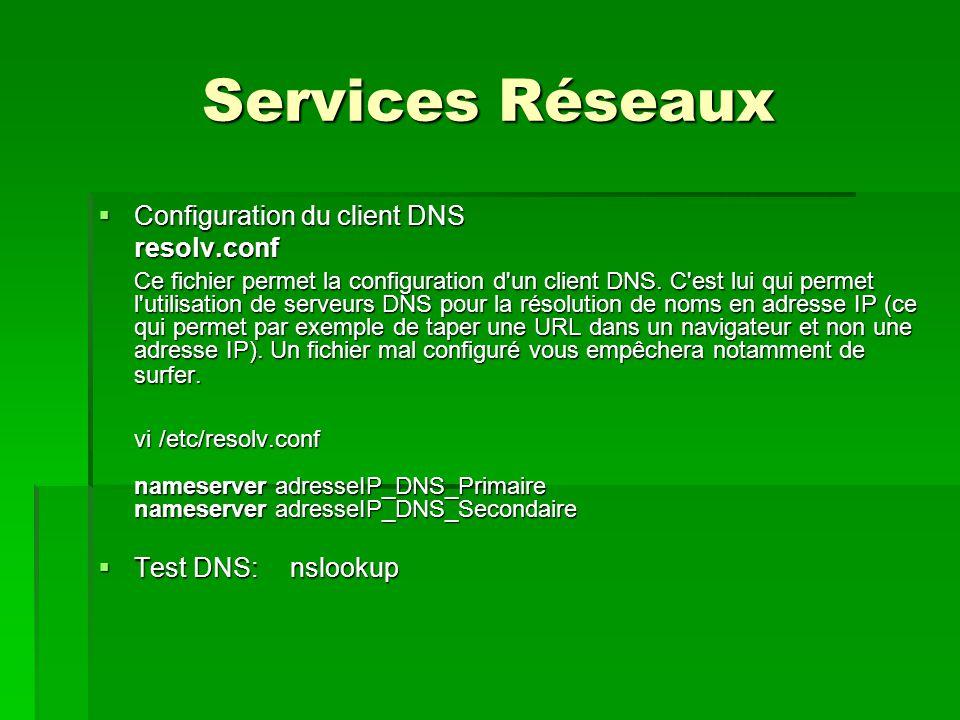 Services Réseaux  Configuration du client DNS resolv.conf Ce fichier permet la configuration d un client DNS.