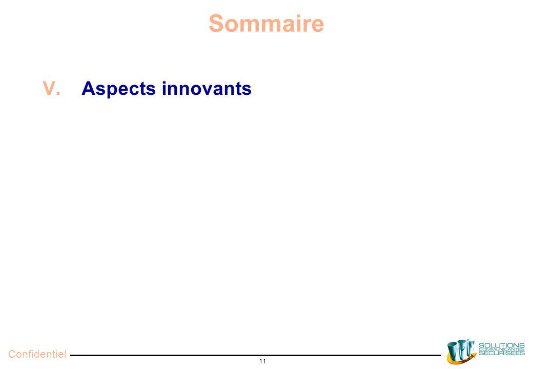 Confidentiel 11 Sommaire V. Aspects innovants