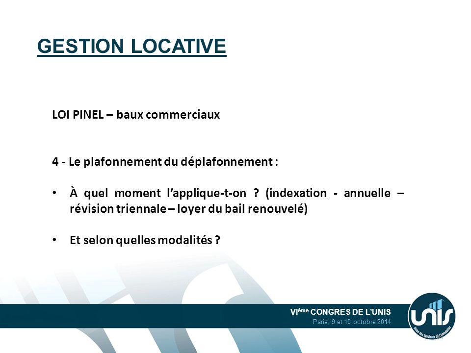 VI ème CONGRES DE L'UNIS Paris, 9 et 10 octobre 2014 GESTION LOCATIVE LOI PINEL – baux commerciaux 4 - Le plafonnement du déplafonnement : À quel mome