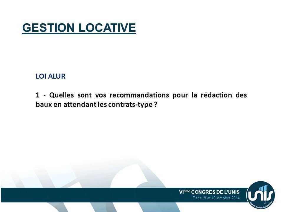 VI ème CONGRES DE L'UNIS Paris, 9 et 10 octobre 2014 GESTION LOCATIVE LOI ALUR 1 - Quelles sont vos recommandations pour la rédaction des baux en atte