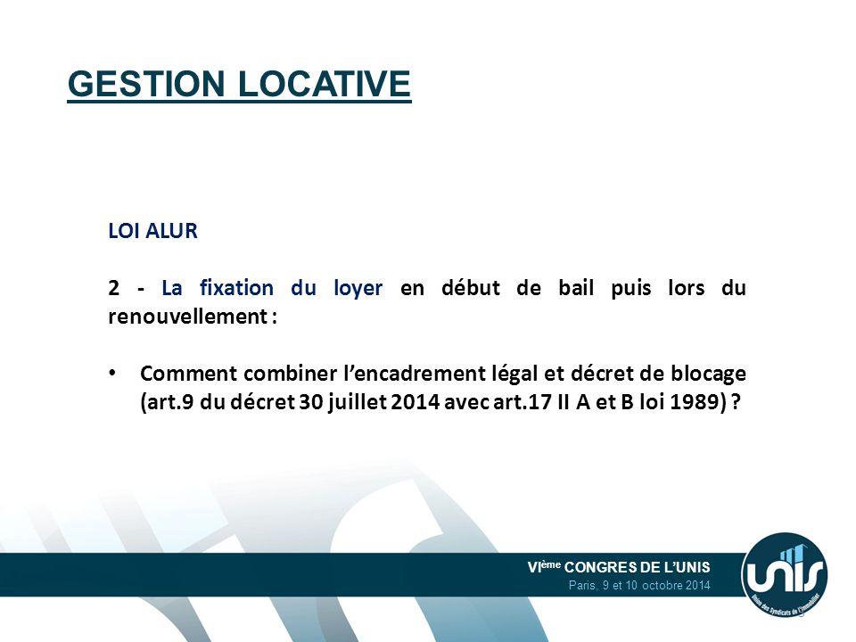 VI ème CONGRES DE L'UNIS Paris, 9 et 10 octobre 2014 GESTION LOCATIVE LOI ALUR 2 - La fixation du loyer en début de bail puis lors du renouvellement :