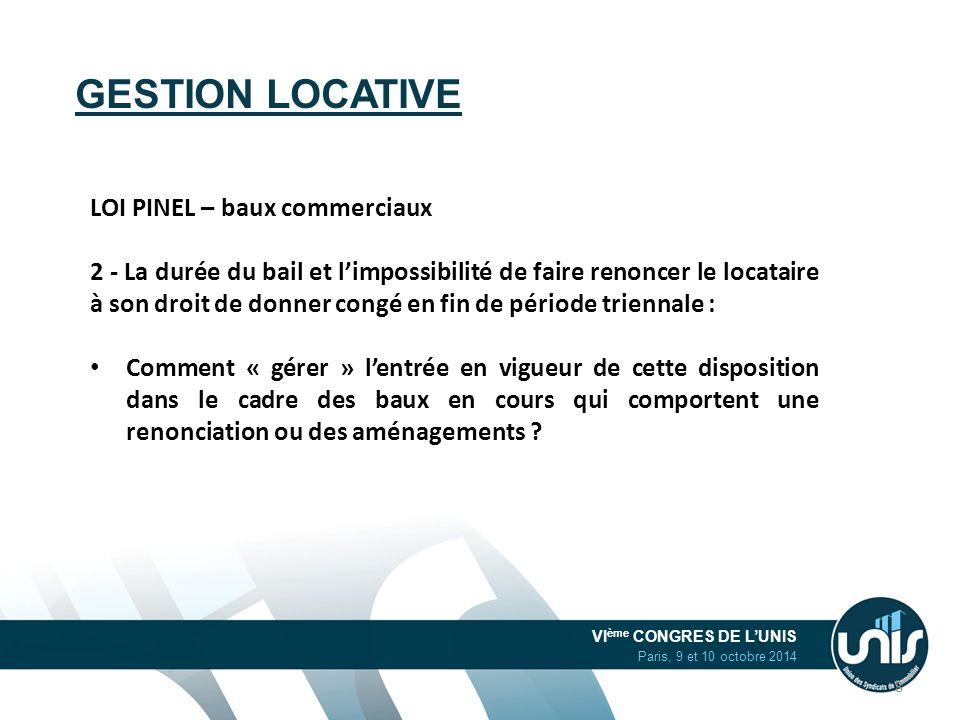 VI ème CONGRES DE L'UNIS Paris, 9 et 10 octobre 2014 GESTION LOCATIVE LOI PINEL – baux commerciaux 2 - La durée du bail et l'impossibilité de faire re