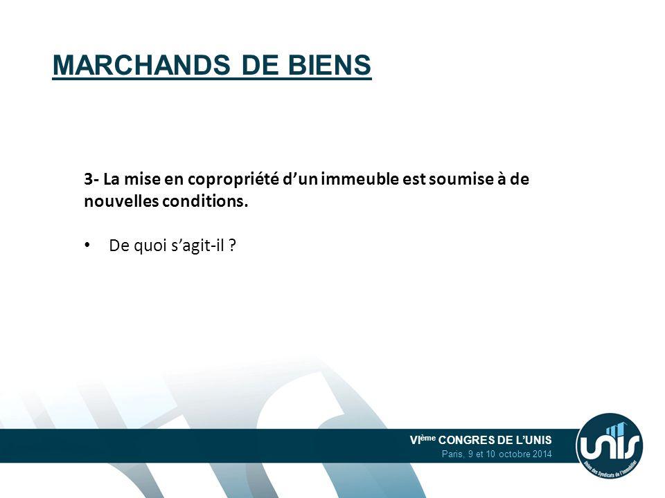 VI ème CONGRES DE L'UNIS Paris, 9 et 10 octobre 2014 MARCHANDS DE BIENS 3- La mise en copropriété d'un immeuble est soumise à de nouvelles conditions.
