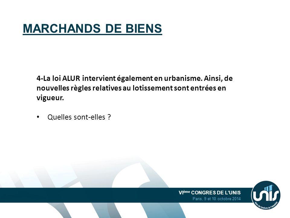 VI ème CONGRES DE L'UNIS Paris, 9 et 10 octobre 2014 MARCHANDS DE BIENS 4-La loi ALUR intervient également en urbanisme. Ainsi, de nouvelles règles re
