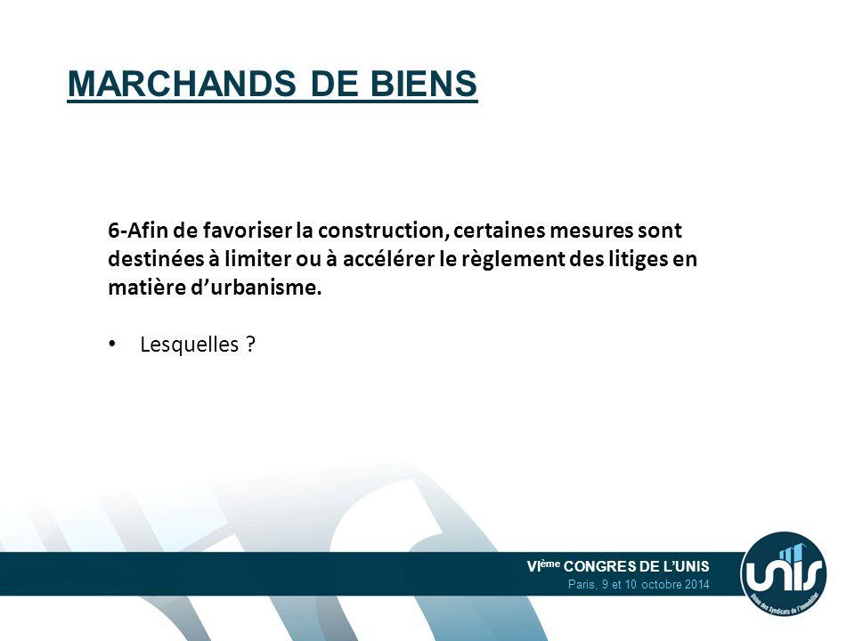 VI ème CONGRES DE L'UNIS Paris, 9 et 10 octobre 2014 MARCHANDS DE BIENS 6-Afin de favoriser la construction, certaines mesures sont destinées à limite