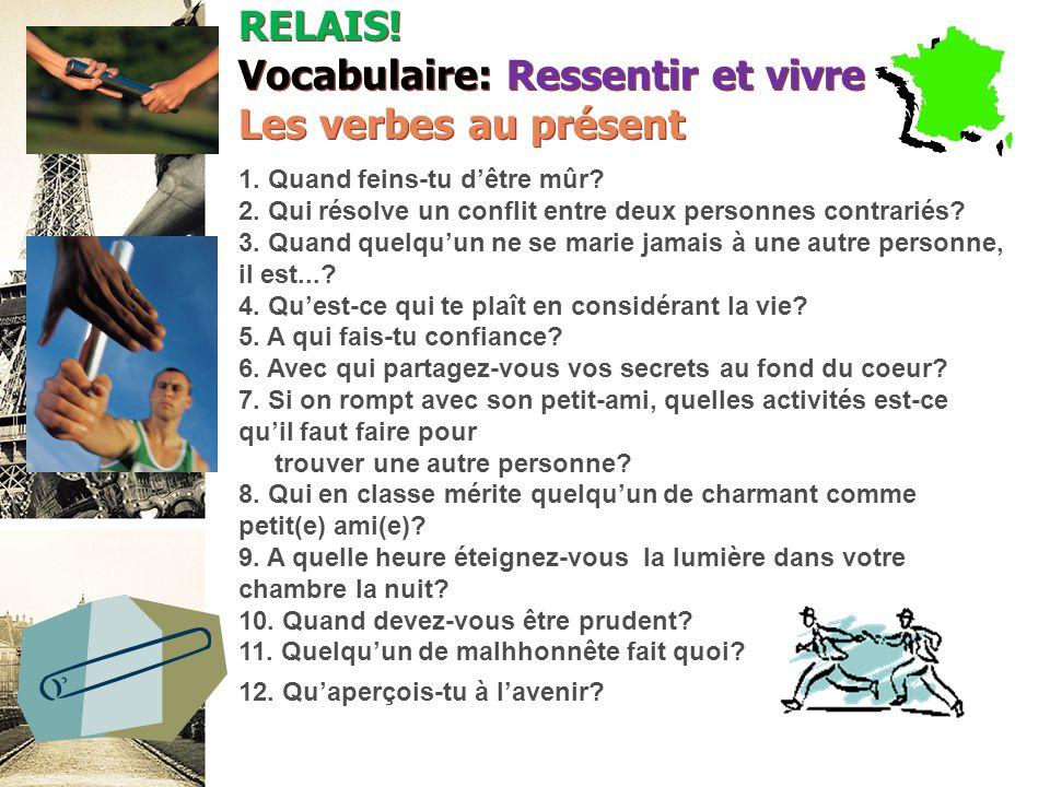 RELAIS. Vocabulaire: Ressentir et vivre Les verbes au présent 1.
