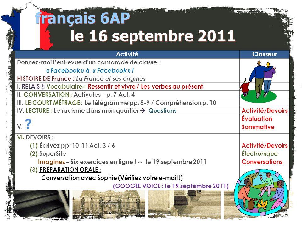français 6AP le 16 septembre 2011 ActivitéClasseur Donnez-moi l'entrevue d'un camarade de classe : « Facebook » à « Facebook » .