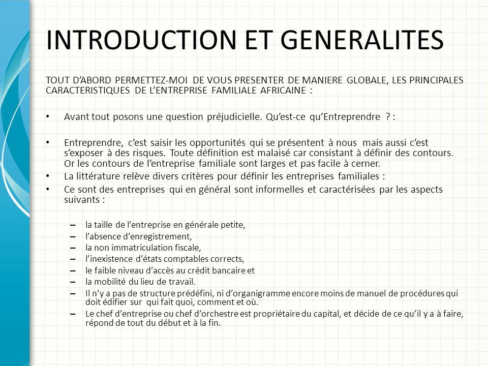 INTRODUCTION ET GENERALITES TOUT D'ABORD PERMETTEZ-MOI DE VOUS PRESENTER DE MANIERE GLOBALE, LES PRINCIPALES CARACTERISTIQUES DE L'ENTREPRISE FAMILIAL