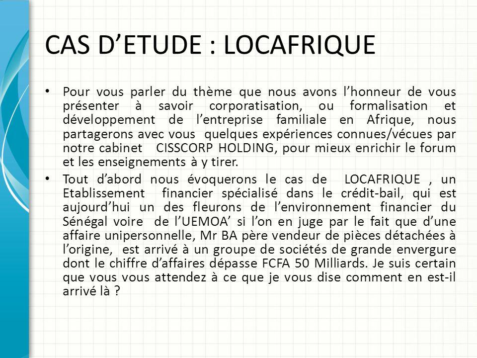 CAS D'ETUDE : LOCAFRIQUE Pour vous parler du thème que nous avons l'honneur de vous présenter à savoir corporatisation, ou formalisation et développem