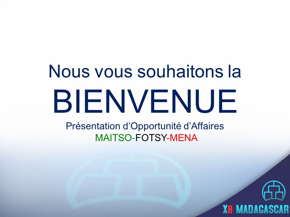 Nous vous souhaitons la BIENVENUE Présentation d'Opportunité d'Affaires MAITSO-FOTSY-MENA