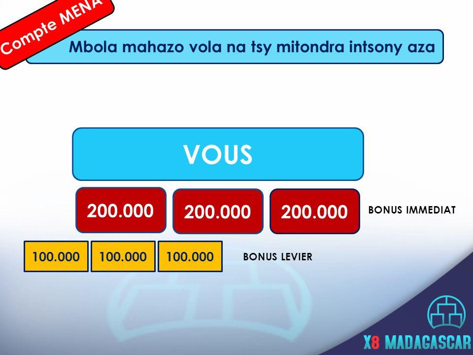 200.000 BONUS IMMEDIAT 100.000 BONUS LEVIER Mbola mahazo vola na tsy mitondra intsony aza Compte MENA